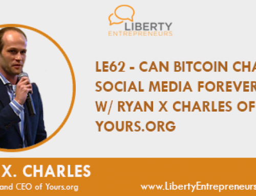LE62: Can Bitcoin Change Social Media Forever? w/ Ryan X Charles of Yours.org