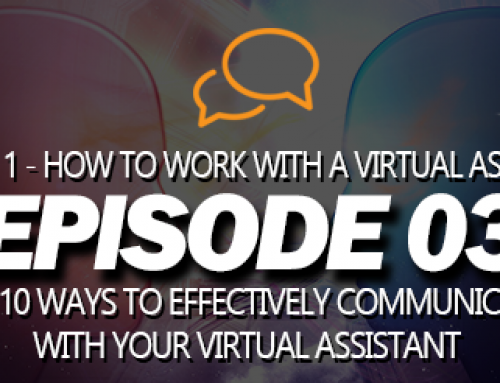 S01E03 – Top 10 Ways to Effectively Communicate with your Virtual Assistant