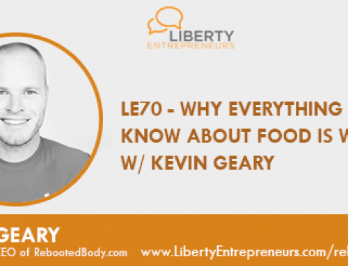 LE70 – Why Everything You Know About Food is Wrong w/ Kevin Geary